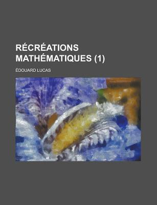 Recreations Mathematiques Volume 1 - U S Government, and Lucas, Edouard