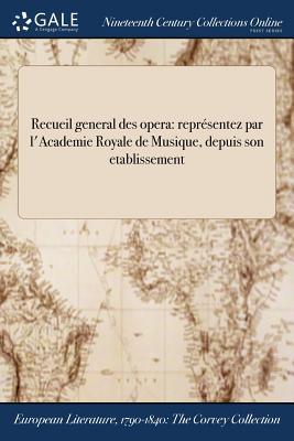 Recueil General Des Opera: Representez Par L'Academie Royale de Musique, Depuis Son Etablissement - Anonymous