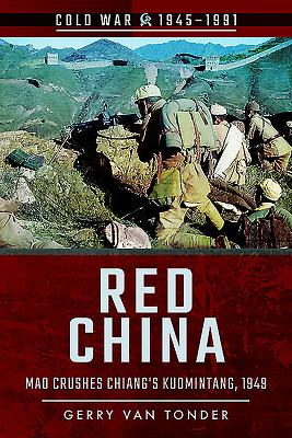 Red China: Mao Crushes Chiang's Kuomintang, 1949 - Van Tonder, Gerry