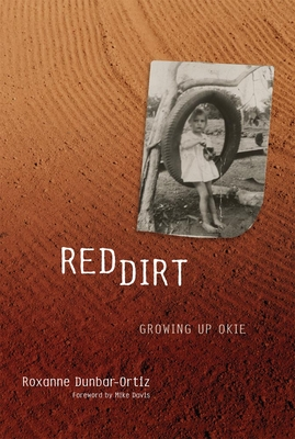 Red Dirt: Growing Up Okie - Dunbar-Ortiz, Roxanne, and Davis, Mike (Foreword by)