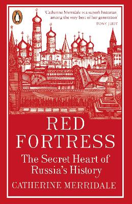 Red Fortress: The Secret Heart of Russia's History - Merridale, Catherine