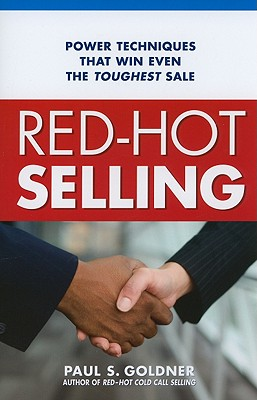 Red-Hot Selling: Power Techniques That Win Even the Toughest Sale - Goldner, Paul S