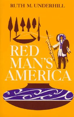 Red Man's America: A History of Indians in the United States - Underhill, Ruth Murray