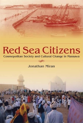Red Sea Citizens: Cosmopolitan Society and Cultural Change in Massawa - Miran, Jonathan