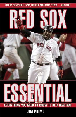 Red Sox Essential: Everything You Need to Know to Be a Real Fan! - Prime, Jim