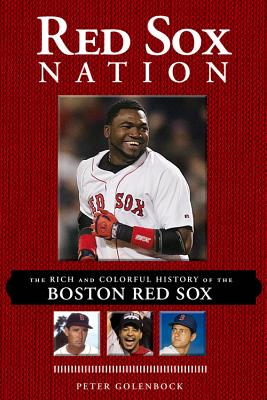 Red Sox Nation: The Rich and Colorful History of the Boston Red Sox - Golenbock, Peter