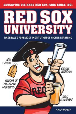Red Sox University: Baseball's Foremost Institution of Higher Learning - Wasif, Andy