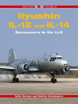 Red Star 25: Il Yushin IL-12 and IL-14 - Gordon, Yefim, and Komissarov, Dmitriy