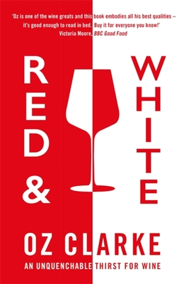 Red & White: An unquenchable thirst for wine - Clarke, Oz