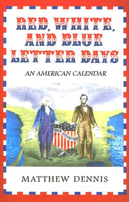 Red, White, and Blue Letter Days: An American Calendar - Dennis, Matthew