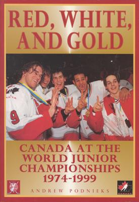 Red, White, and Gold: Canada at the World Junior Championships 1974-1999 - Podnieks, Andrew