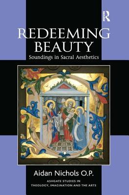 Redeeming Beauty: Soundings in Sacral Aesthetics - Nichols, Aidan