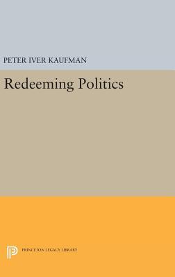 Redeeming Politics - Kaufman, Peter Iver