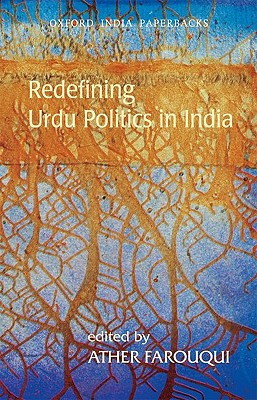 Redefining Urdu Politics in India - Farouqui, Ather (Editor)