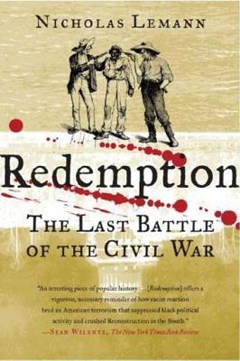 Redemption: The Last Battle of the Civil War - Lemann, Nicholas, Professor