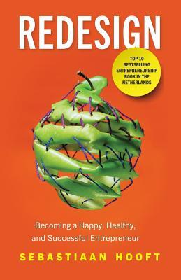 Redesign: Becoming a Happy, Healthy, and Successful Entrepreneur - Hooft, Sebastiaan