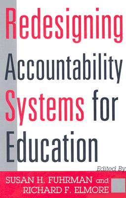 Redesigning Accountability Systems for Education - Fuhrman, Susan H (Editor), and Elmore, Richard F (Editor), and Murphy, Joseph F (Editor)