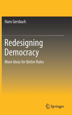 Redesigning Democracy: More Ideas for Better Rules - Gersbach, Hans