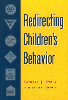 Redirecting Children's Behavior - Kvols, Kathryn J, and Kuols, Katheri Ne