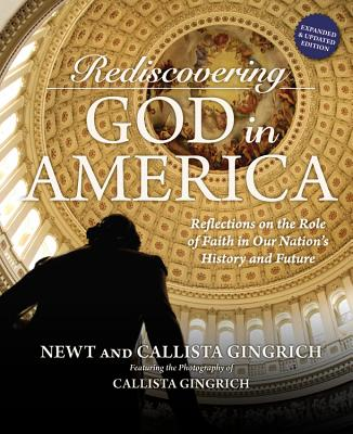 Rediscovering God in America: Reflections on the Role of Faith in Our Nation's History and Future - Gingrich, Newt, and Gingrich, Callista