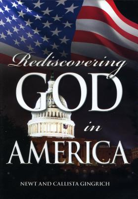 Rediscovering God in America - Gingrich, Callista (Narrator), and Gingrich, Newt (Narrator)