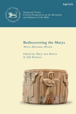 Rediscovering the Marys: Maria, Mariamne, Miriam - Beavis, Mary Ann (Editor), and Keith, Chris (Editor), and Kateusz, Ally (Editor)