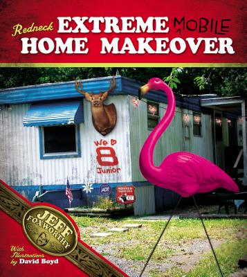 Redneck Extreme Mobile Home Makeover - Foxworthy, Jeff