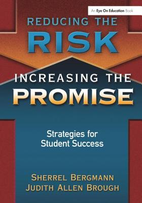 Reducing the Risk, Increasing the Promise: Strategies for Student Success - Bergmann, Sherrell, and Brough, Judith