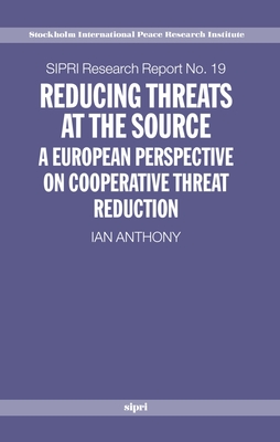 Reducing Threats at the Source: A European Perspective on Cooperative Threat Reduction - Anthony, Ian