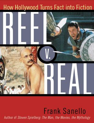 Reel V. Real: How Hollywood Turns Fact Into Fiction - Sanello, Frank