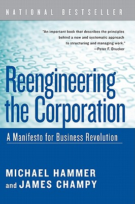 Reengineering the Corporation: A Manifesto for Business Revolution - Hammer, Michael, Dr., and Champy, James