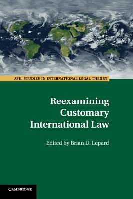 Reexamining Customary International Law - Lepard, Brian D. (Editor)