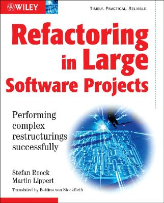 Refactoring in Large Software Projects: Performing Complex Restructurings Successfully - Lippert, Martin, and Roock, Stephen