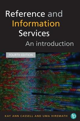 Reference and Information Services: An introduction - Cassell, Kay Ann, and Hiremath, Uma