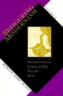 Refiguring Modernism, Volume 1: Women of 1928 - Scott, Bonnie Kime, Professor