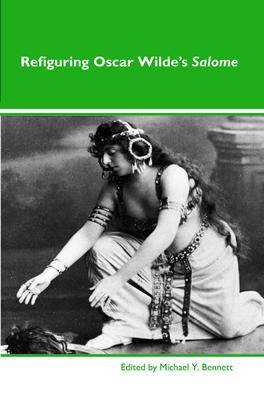 Refiguring Oscar Wilde's Salome - Bennett, Michael Y. (Volume editor)