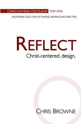 Reflect: Christ-Centered Design - Browne, Chris, and Press, Wheaton