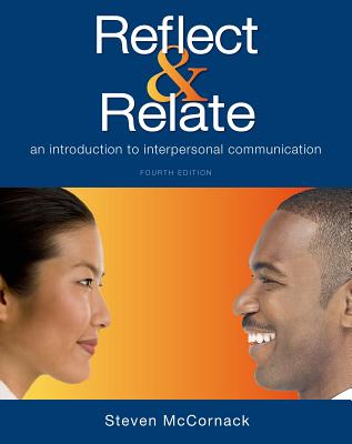 Reflect & Relate: An Introduction to Interpersonal Communication - McCornack, Steven
