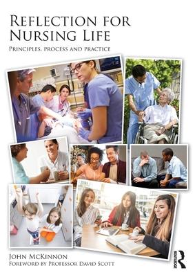 Reflection for Nursing Life: Principles, Process and Practice - McKinnon, John