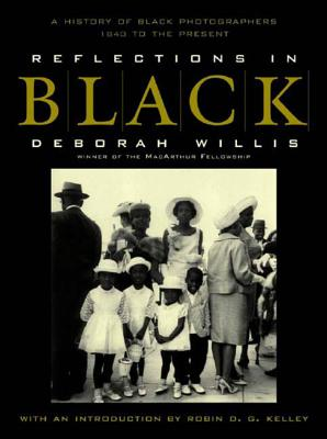 Reflections in Black: A History of Black Photographers 1840 to the Present - Willis, Deborah