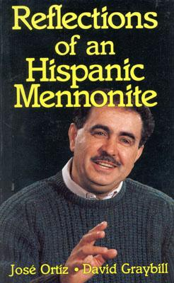 Reflections of an Hispanic Mennonite - Ortiz, Jose, and Graybill, David