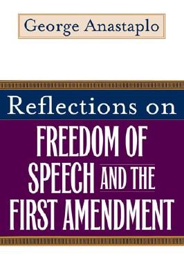 Reflections on Freedom of Speech and the First Amendment - Anastaplo, George, Professor