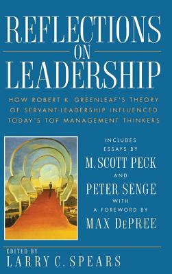 Reflections on Leadership: How Robert K. Greenleaf's Theory of Servant-Leadership Influenced Today's Top Management Thinkers - Spears, Larry C (Editor)