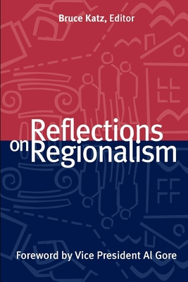 Reflections on Regionalism - Katz, Bruce (Editor), and Gore, Al (Foreword by)
