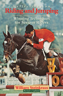 Reflections on Riding and Jumping: Winning Techniques for Serious Riders - Steinkraus, William