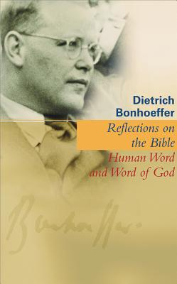 Reflections on the Bible: Human Word and Word of God - Bonhoeffer, Dietrich, and Boring, M Eugene (Translated by)