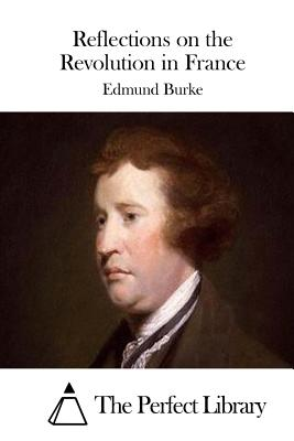 Reflections on the Revolution in France - Burke, Edmund, and The Perfect Library (Editor)