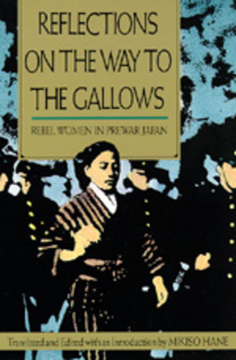 Reflections on the Way to the Gallows: Rebel Women in Prewar Japan - Hane, Mikiso (Editor)