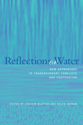 Reflections on Water: New Approaches to Transboundary Conflicts and Cooperation - Blatter, Joachim (Editor), and Ingram, Helen (Editor), and Kraft, Michael E (Editor)