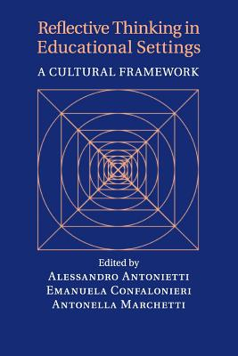 Reflective Thinking in Educational Settings: A Cultural Framework - Antonietti, Alessandro (Editor), and Confalonieri, Emanuela (Editor), and Marchetti, Antonella (Editor)